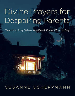 Divine Prayers for Despairing Parents
