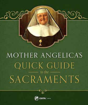 Mother Angelicas Quick Guide to the Sacraments