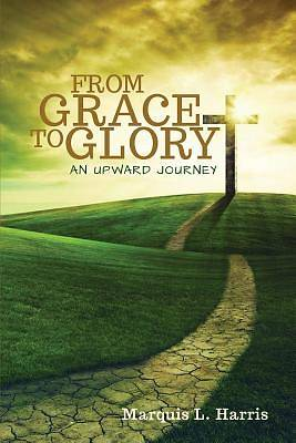 Picture of From Grace to Glory, an Upward Journey