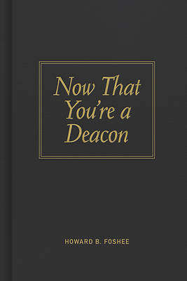 Now That Youre a Deacon