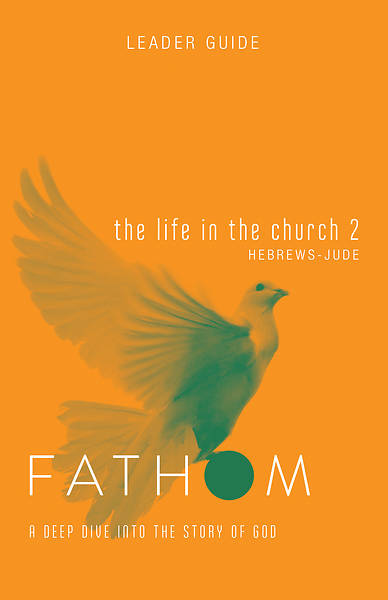Picture of Fathom Bible Studies: The Life in the Church 2 Leader Guide
