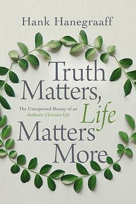 Picture of Truth Matters, Life Matters More
