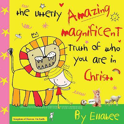 The Utterly Amazing Magnificent Truth of Who You Are in Christ