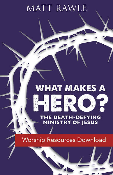 What Makes a Hero? Worship Resources Download