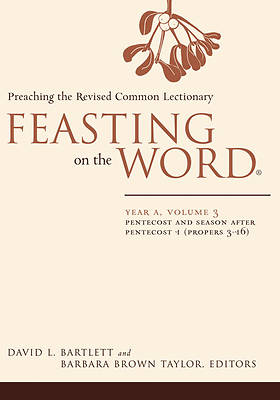 Feasting on the Word Year A Volume 3: Pentecost and Seasons After Pentecost 1 (Propers 3-16)