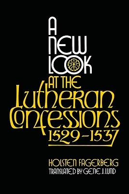 Picture of A New Look at the Lutheran Confessions 1529-1537
