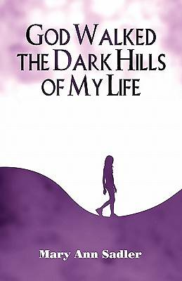 God Walked the Dark Hills of My Life