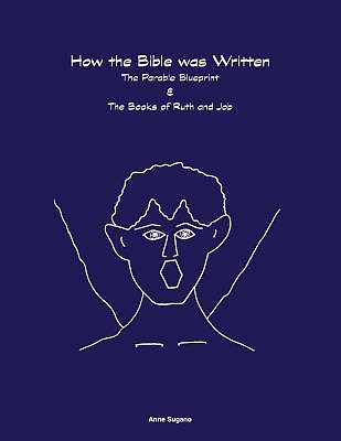 How the Bible Was Written the Parable Blueprint & the Books of Ruth and Job