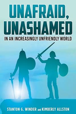 Picture of Unafraid, Unashamed in an increasingly Unfriendly World