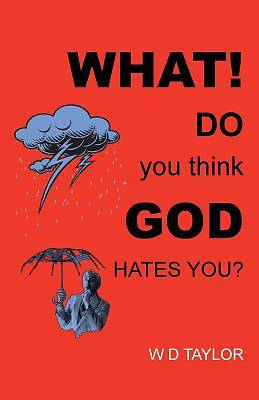 What! Do You Think God Hates You?