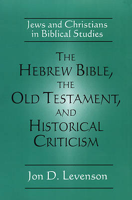 The Hebrew Bible, the Old Testament, and Historical Criticism