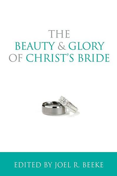 The Beauty and Glory of Christs Bride