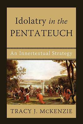 Idolatry in the Pentateuch