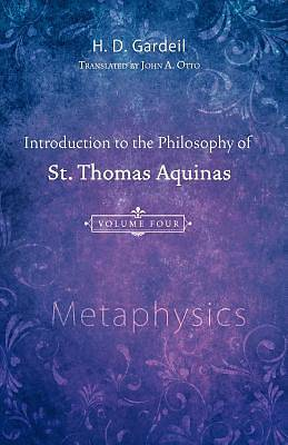 Introduction to the Philosophy of St. Thomas Aquinas, Volume 4