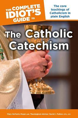 The Complete Idiots Guide to the Catholic Catechism