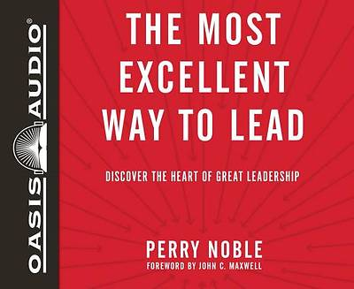 The Most Excellent Way to Lead (Library Edition)