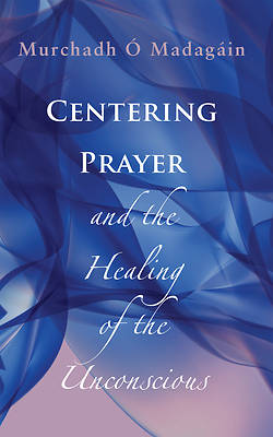 Picture of Centering Prayer and the Healing of the Unconscious