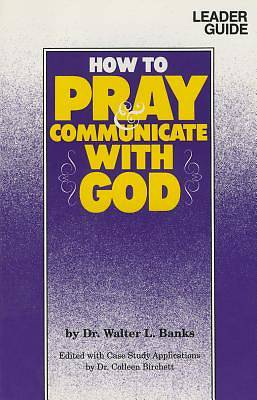 How to Pray and Communicate with God Leaders Guide (Teachers Ed)
