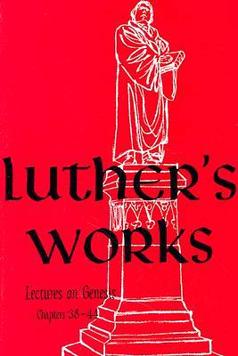 Luthers Works, Volume 7 (Genesis Chapters 38-44)