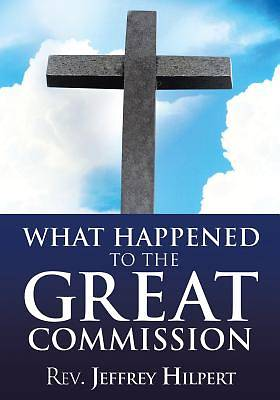 Picture of What Happened to the Great Commission