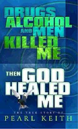 Drugs, Alcohol and Men Killed Me, Then God Healed Me