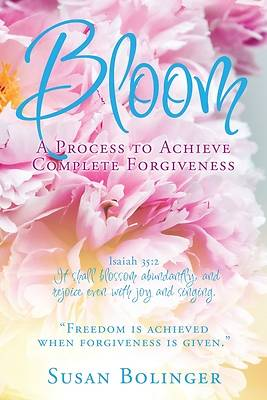 Picture of Bloom - A Process to Achieve Complete Forgiveness