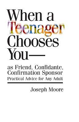 When a Teenager Chooses You - As Friend, Confidante, Confirmation Sponsor