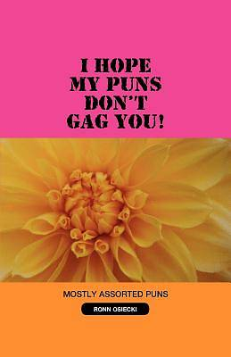 I Hope My Puns Dont Gag You!