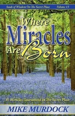 Where Miracles Are Born (Seeds of Wisdom on the Secret Place, Volume 13)