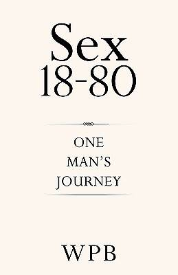Sex 18-80 One Mans Journey