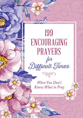Picture of 199 Encouraging Prayers for Difficult Times