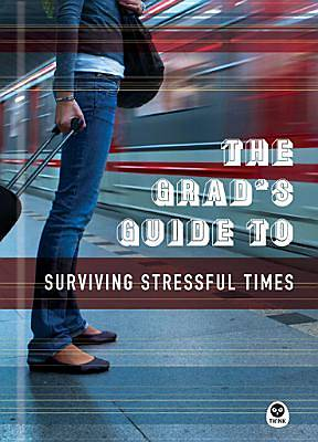 The Grads Guide to Surviving Stressful Times
