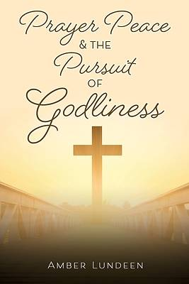 Picture of Prayer Peace & The Pursuit of Godliness