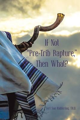 """Picture of If Not """"Pre-Trib Rapture,"""" Then What?"""