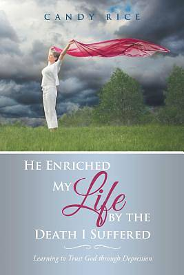 He Enriched My Life by the Death I Suffered
