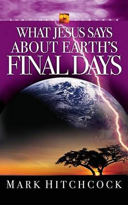 What Jesus Says about Earths Final Days