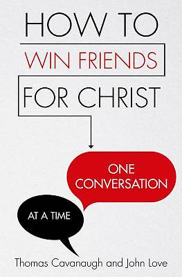How to Win Friends for Christ . . . One Conversation at a Time
