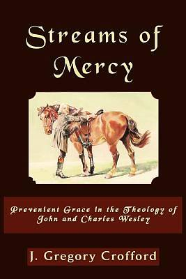 Streams of Mercy, Prevenient Grace in the Theology of John and Charles Wesley