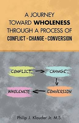 Picture of A Journey Toward Wholeness Through a Process of Conflict * Change * Conversion
