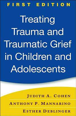 Treating Trauma and Traumatic Grief in Children and Adolescents
