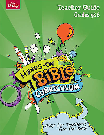 Groups Hands-On Bible Curriculum Grades 5 & 6 Teacher Guide Fall 2012