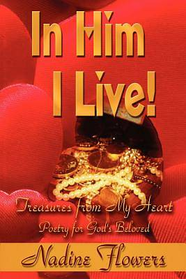 In Him I Live! Treasures from My Heart