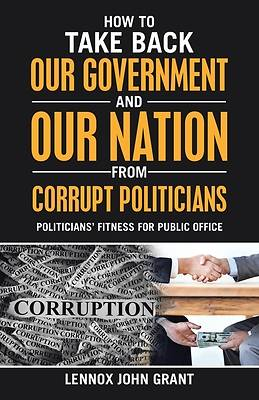 Picture of How to Take Back Our Government and Our Nation from Corrupt Politicians