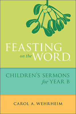 Feasting on the Word Childrens Sermons for Year B