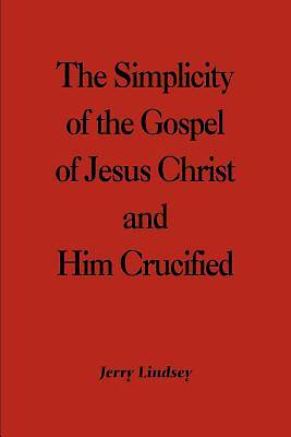 The Simplicity of the Gospel of Jesus Christ and Him Crucified