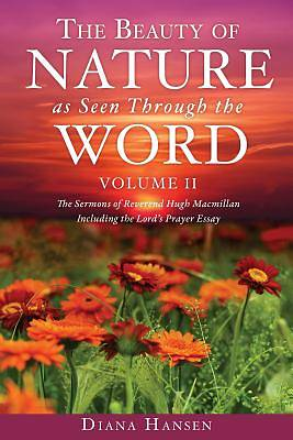 Picture of The Beauty of Nature as Seen Through the Word the Sermons of Reverend Hugh MacMillan, 1833-1903 Volume II - Including the Lord's Prayer Essay Compilat