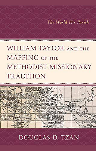 Picture of William Taylor and the Mapping of the Methodist Missionary Tradition