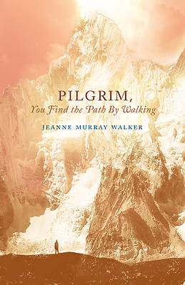 Pilgrim, You Find the Path by Walking