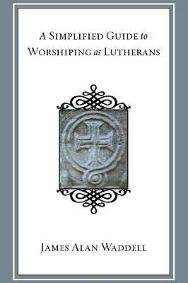 Picture of A Simplified Guide to Worshiping as Lutherans