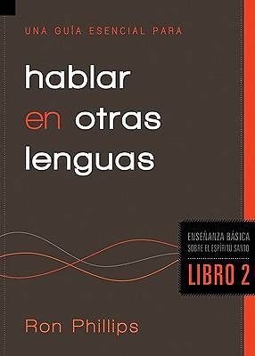 Una Gu a Esencial Para Hablar En Otras Lenguas / An Essential Guide to Speaking in Tongues